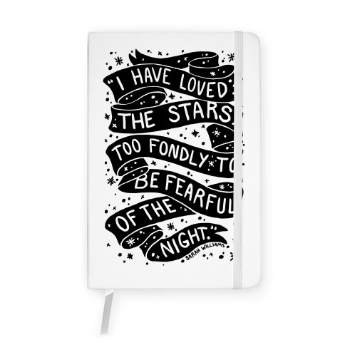 I Have Loved The Stars Too Fondly To Be Fearful Of The Night Notebook