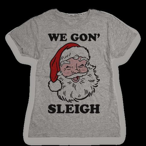 We Gon' Sleigh Santa Womens T-Shirt