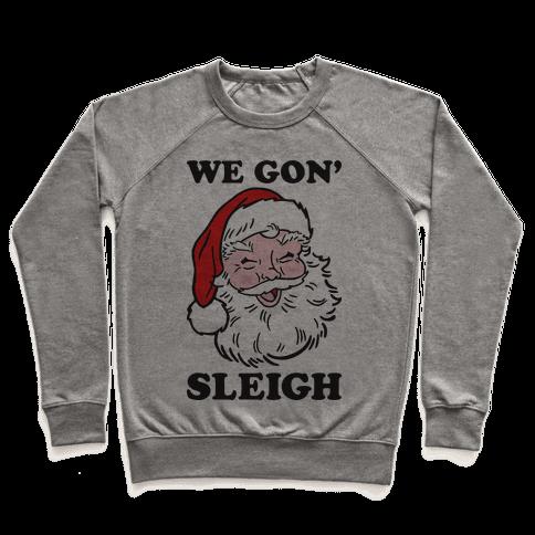 We Gon' Sleigh Santa Pullover