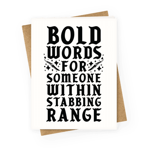 Bold Words For Someone Within Stabbing Range Greeting Card