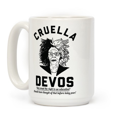 Cruella Devos You Want the right to an Education Should Have Thought Of That Before Being Poor Coffee Mug