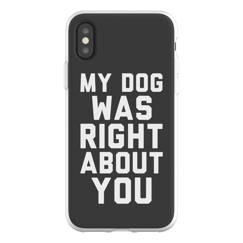 My Dog Was Right About You Phone Flexi-Case