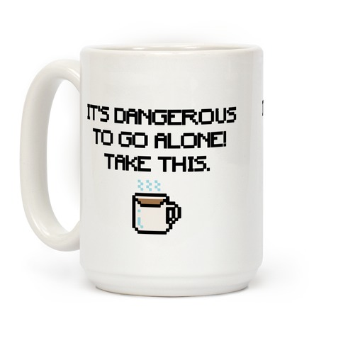 It's Dangerous To Go Alone Take This Coffee Parody Coffee Mug