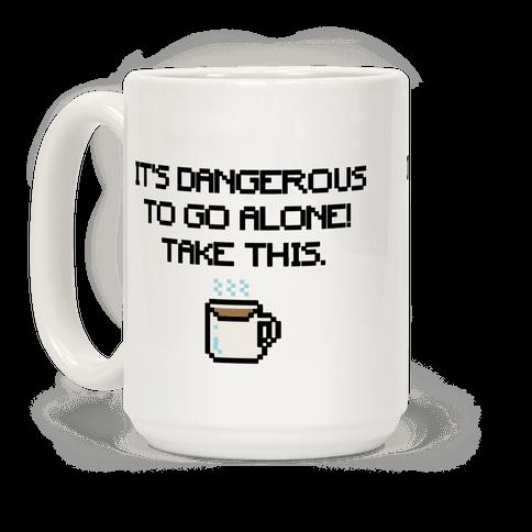 It's Dangerous To Go Alone Take This Coffee Parody Coffee Mug