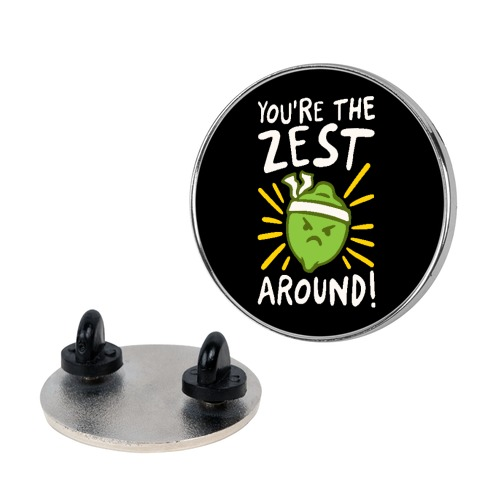 You're the Zest Around Parody Pin