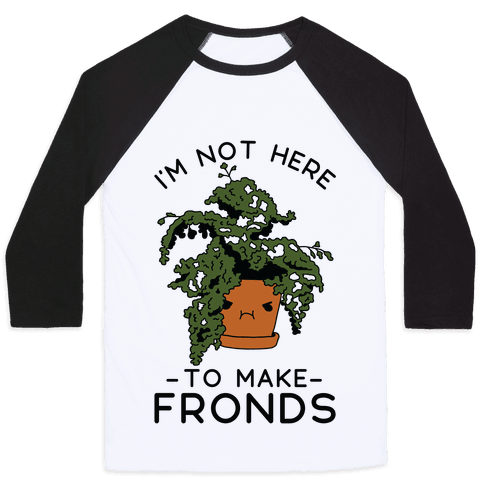 I'm Not Here To Make Fronds Baseball Tee