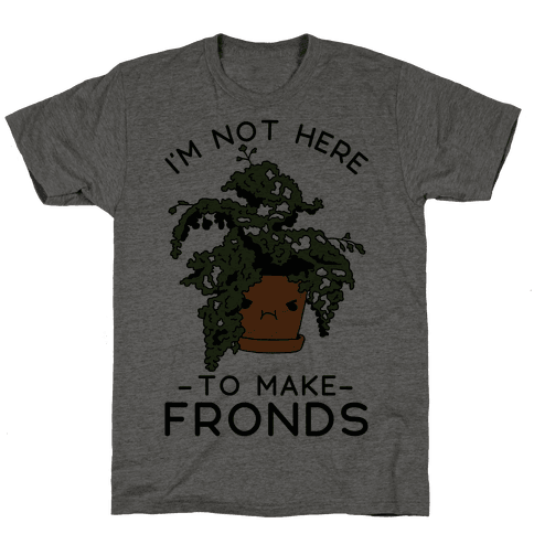 I'm Not Here To Make Fronds Mens T-Shirt