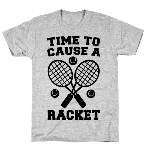 Time to Cause a Racket Mens T-Shirt
