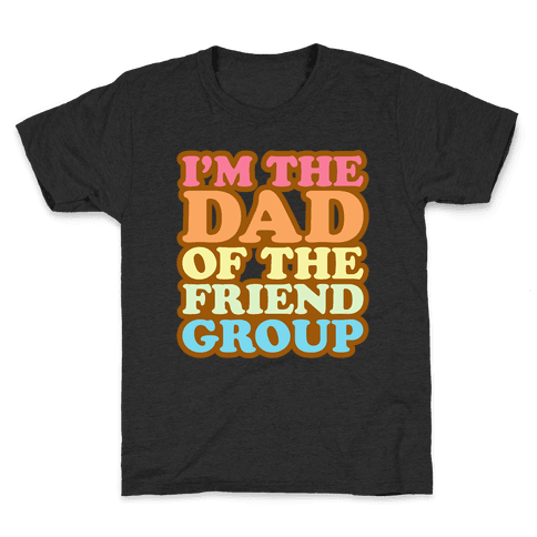 I'm The Dad of The Friend Group White Print Kids T-Shirt