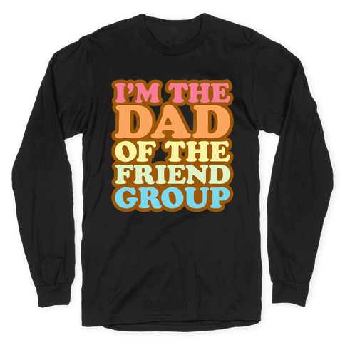 I'm The Dad of The Friend Group White Print Long Sleeve T-Shirt