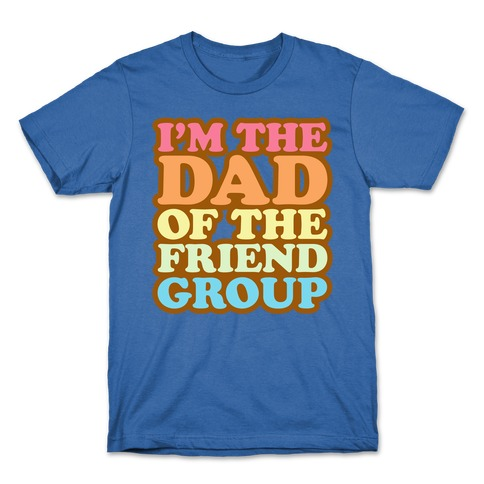 I'm The Dad of The Friend Group White Print T-Shirt