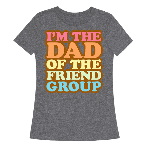 I'm The Dad of The Friend Group White Print Womens T-Shirt