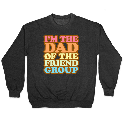 I'm The Dad of The Friend Group White Print Pullover