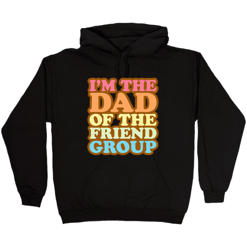I'm The Dad of The Friend Group White Print Hooded Sweatshirt