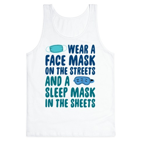 Wear A Face Mask On The Streets And A SLeep Mask In The Sheets Tank Top