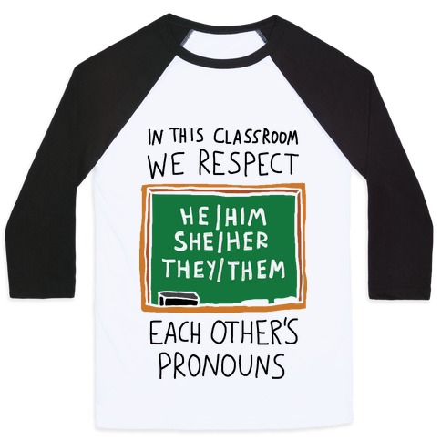 In This Classroom We Respect Each Other's Pronouns Baseball Tee