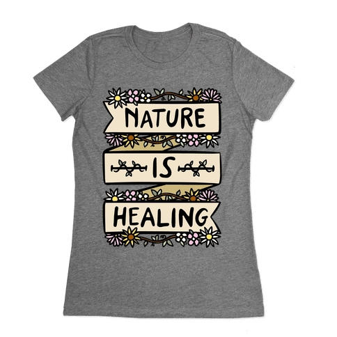 Nature Is Healing Womens T-Shirt