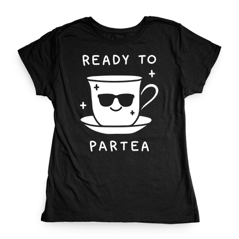 Ready To Partea Womens T-Shirt