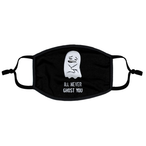 I'll Never Ghost You Flat Face Mask