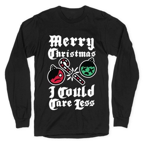 Merry Christmas, I Could Care Less Long Sleeve T-Shirt