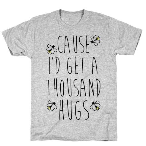 Cause I'd Get a Thousand Hugs T-Shirt