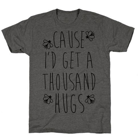 Cause Id Get a Thousand Hugs