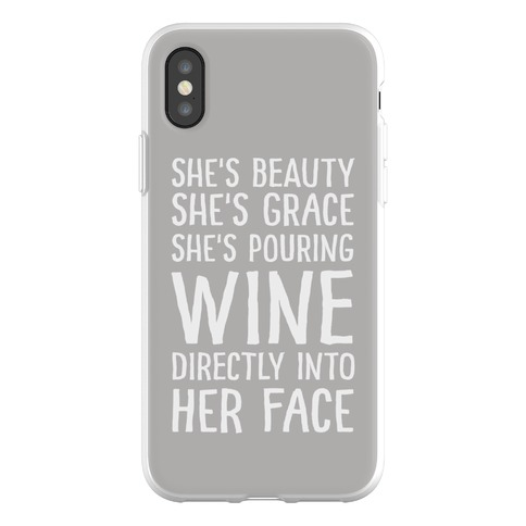 She's Beauty She's Grace She's Pouring Wine Directly Into Her Face Phone Flexi-Case