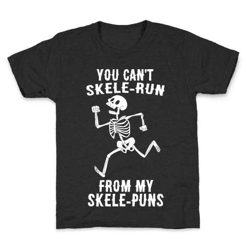 You Can't Skele-run From My Skele-puns Kids T-Shirt