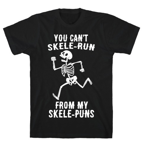 You Can't Skele-run From My Skele-puns T-Shirt