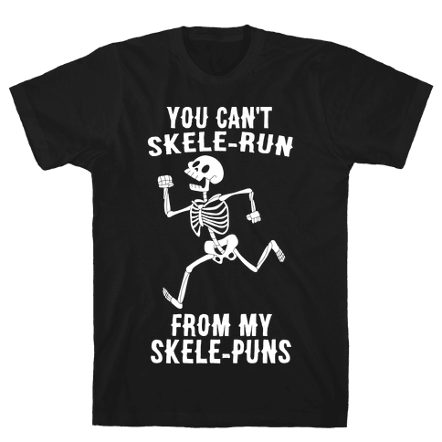 You Can't Skele-run From My Skele-puns Mens T-Shirt