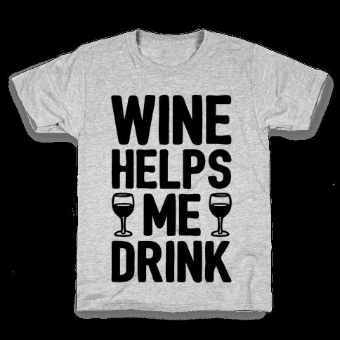 Wine Helps Me Drink Kids T-Shirt