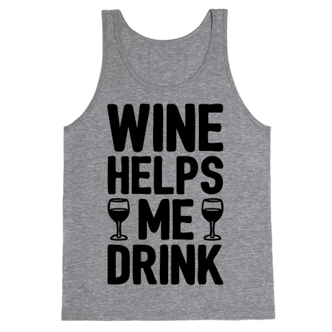 Wine Helps Me Drink Tank Top
