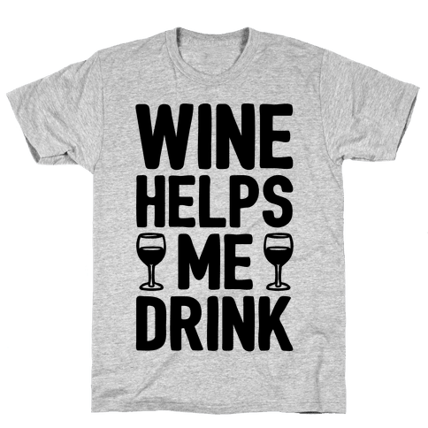 Wine Helps Me Drink Mens T-Shirt