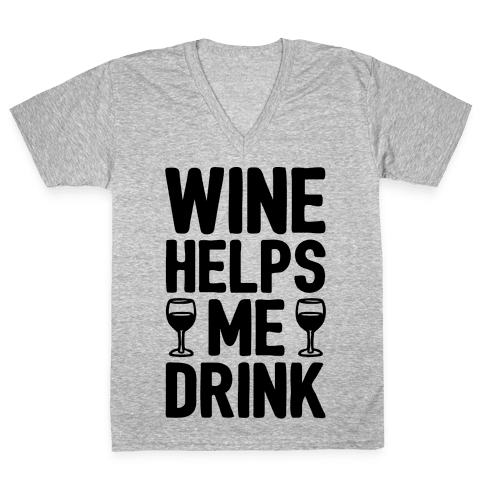Wine Helps Me Drink V-Neck Tee Shirt