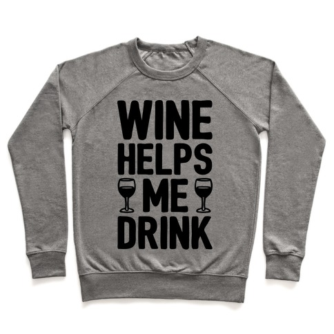 Wine Helps Me Drink Pullover