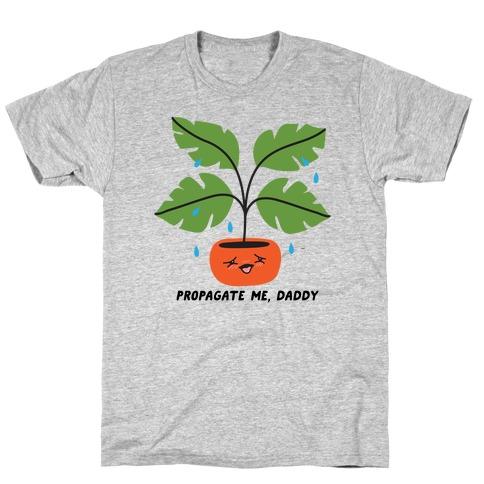 Propagate Me, Daddy Plant T-Shirt