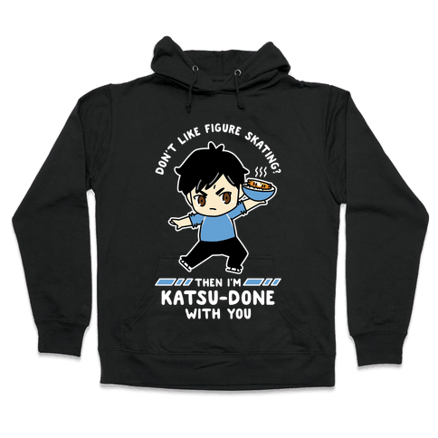 Don't Like Figure Skating Then I'm Kats-Done with You Hooded Sweatshirt