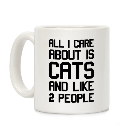 All I Care About Is Cats And Like 2 People Coffee Mug