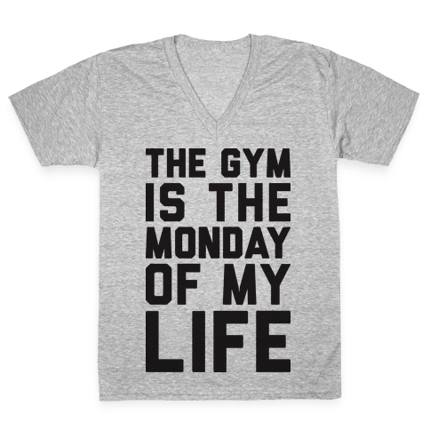 The Gym Is The Monday Of My Life V-Neck Tee Shirt