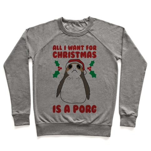 All I Want For Christmas Is A Porg Pullover