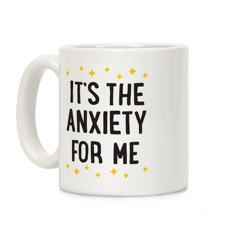 It's The Anxiety For Me Coffee Mug