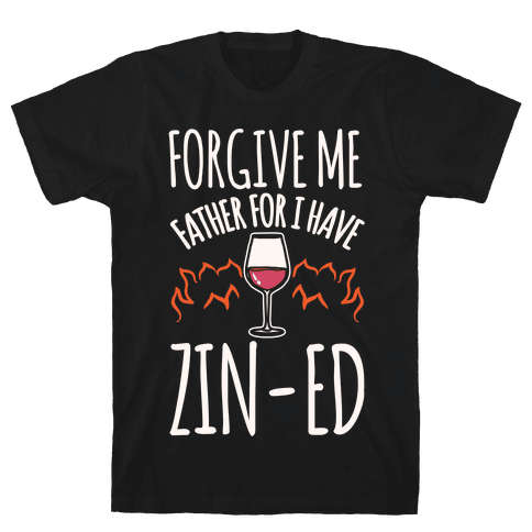 Forgive Me Father For I Have Zin-ed White Print Mens/Unisex T-Shirt