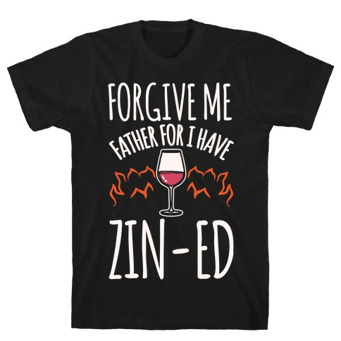 Forgive Me Father For I Have Zin-ed White Print T-Shirt
