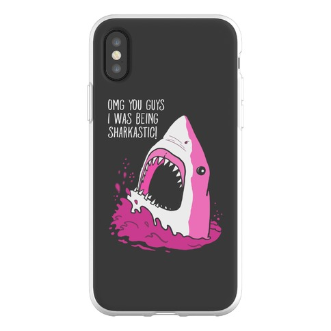 Omg You Guys I Was Being Sharkastic Phone Flexi-Case