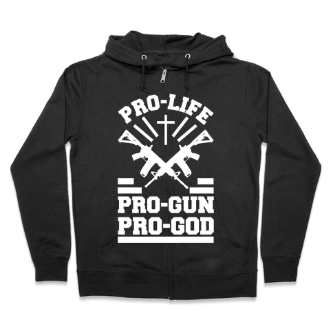 Pro-Life Pro-Gun Pro-God Zip Hoodie