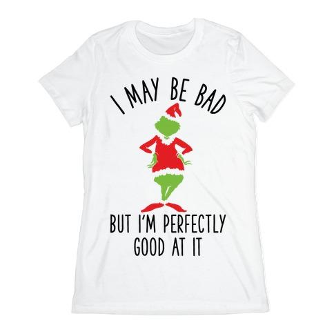 I May Be Bad But I'm Perfectly Good At It Grinch Parody Womens T-Shirt