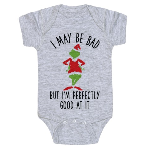 I May Be Bad But I'm Perfectly Good At It Grinch Parody Baby Onesy