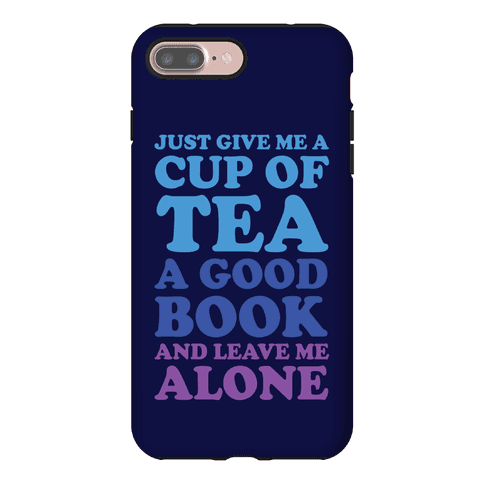Just Give Me A Cup Of Tea A Good Book And Leave Me Alone Phone Case