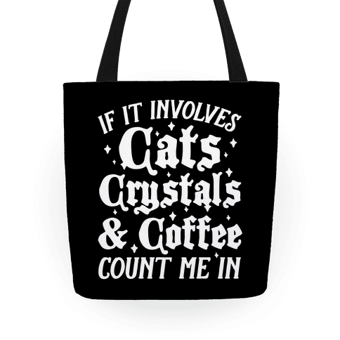 If It Involves Cats, Crystals & Coffee Tote