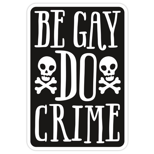 Be Gay Do Crime Die Cut Sticker